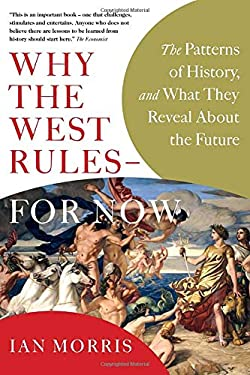 Why the West Rules - For Now: The Patterns of History, and What They Reveal about the Future 9780771064562