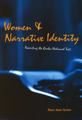 Women and Narrative Identity: Rewriting the Quebec National Text 9780773522077