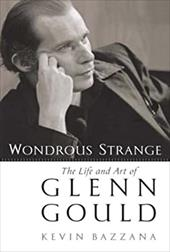 Wondrous Strange: The Life and Art of Glenn Gould 3000715
