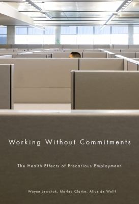 Working Without Commitments: The Health Effects of Precarious Employment