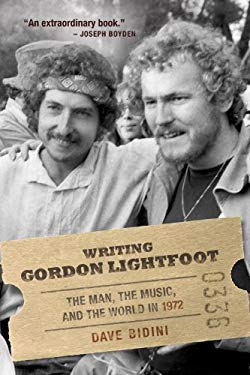 Writing Gordon Lightfoot: The Man, the Music, and the World in 1972 9780771012631