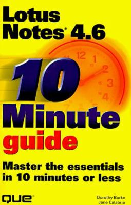 10 Minute Guide: Lotus Notes 4.6: Master the Essentials in 10 Minutes or Less 9780789715364