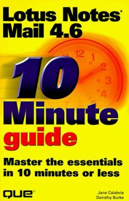 10 Minute Guide: Lotus Notes Mail 4.6: Master the Essentials in 10 Minutes or Less 9780789715340