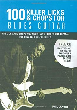 100 Killer Licks & Chops for Blues Guitar: The Licks & Chops You Need - And How to Use Them - For Singing Soulful Blues [With CD (Audio)] 9780785824879