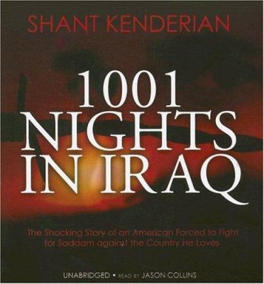 1001 Nights in Iraq: The Shocking Story of an American Forced to Fight for Saddam Against the Country He Loves 9780786157808