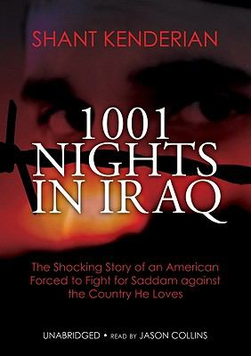 1001 Nights in Iraq: The Shocking Story of an American Forced to Fight for Saddam Against the Country He Loves 9780786167746