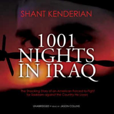 1001 Nights in Iraq: The Shocking Story of an American Forced to Fight for Saddam Against the Country He Loves 9780786169542