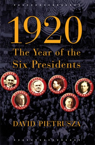 1920: The Year of the Six Presidents 9780786716227