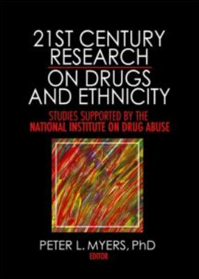 21st Century Research on Drugs and Ethnicity: Studies Supported by the National Institute on Drug Abuse 9780789037534