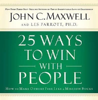 25 Ways to Win with People: How to Make Others Feel Like a Million Bucks 9780785260974
