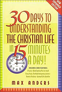 30 Days to Understanding the Christian Life in 15 Minutes a Day: Expanded Edition 9780785209980
