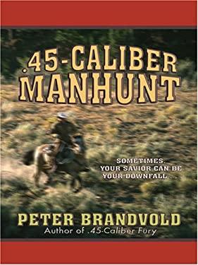 45-Caliber Manhunt 9780786289905