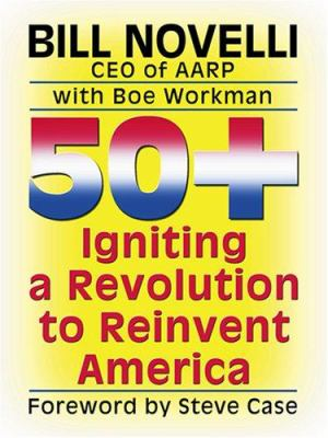 50+: Igniting a Revolution to Reinvent America 9780786293520