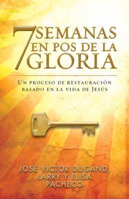 7 Semanas en Pos de la Gloria: Un Proceso de Restauracion Basado en la Vida de Jesus 9780789917638