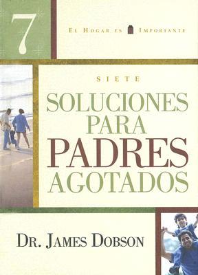 7 Soluciones Para Padres Agotados 9780789913135