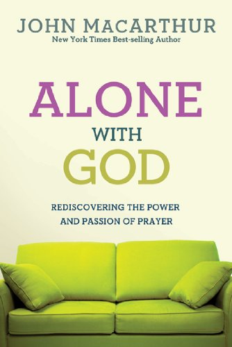 Alone with God : Rediscovering the Power and Passion of Prayer
