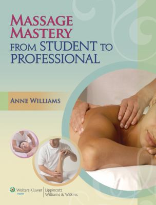 Massage Mastery: Theory and Technique for Students and Professionals: From Student to Professional 9780781780179