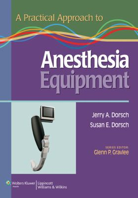 A Practical Approach to Anesthesia Equipment 9780781798679