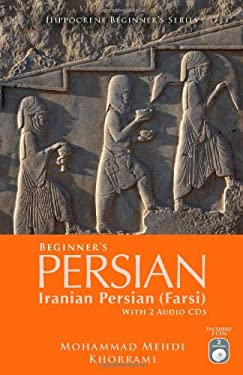 Beginner's Persian: Iranian Persian (Farsi) [With 2 CDs] 9780781812740