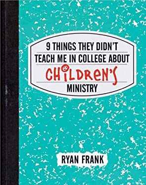 9 Things They Didn't Teach Me in College about Children's Ministry 9780784729793
