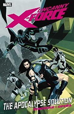 Uncanny X-Force: The Apocalypse Solution 9780785148548