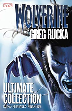 Wolverine by Greg Rucka Ultimate Collection 9780785158455