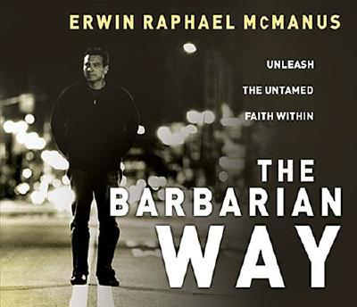 The Barbarian Way: Unleash the Untamed Faith Within 9780785217213