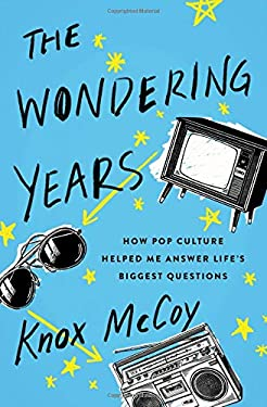 The Wondering Years: How Pop Culture Helped Me Answer Lifes Biggest Questions