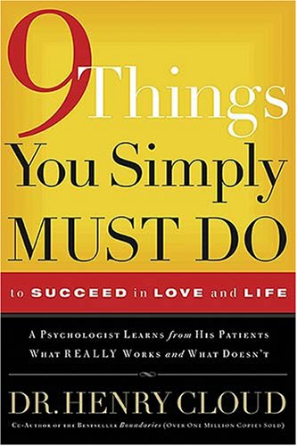 9 Things You Simply Must Do to Succeed in Love and Life: A Psychologist Learns from His Patients What Really Works and What Doesn't 9780785289166