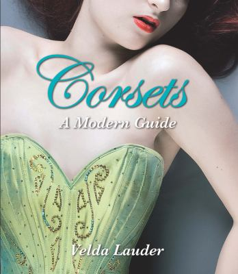 Corsets: A Modern Guide 9780785826712