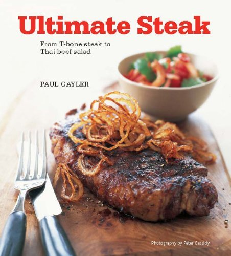 Ultimate Steak: From T-Bone Steak to Thai Beef Salad 9780785826927