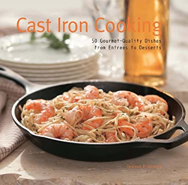 Cast Iron Cooking: 50 Gourmet-Quality Dishes from Entrees to Desserts 9780785826996
