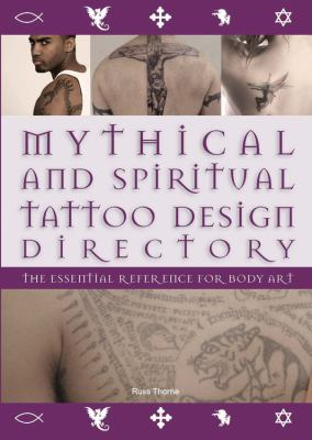 Mythical and Spiritual Tattoo Design Directory: The Essential Reference for Body Art 9780785827153