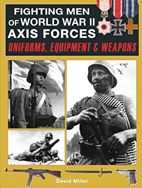 Fighting Men of World War II Axis Forces: Uniforms, Equipment and Weapons 9780785828150