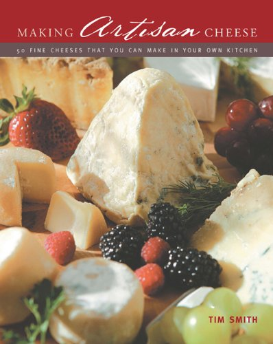 Making Artisan Cheese: 50 Fine Cheeses That You Can Make in Your Own Kitchen
