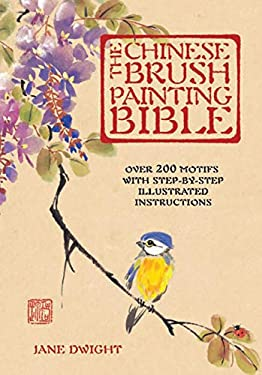 The Chinese Brush Painting Bible: Over 200 Motifs with Step-By-Step Illustrated Instructions 9780785828662