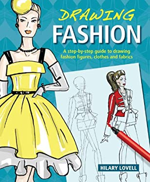 Drawing Fashion: A Step-By-Step Guide to Drawing Fashion Figures, Clothes and Fabrics 9780785828709