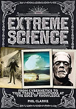 Extreme Science: From Cryogenics to Time Travel, Adventures at the Edge of Knowledge 9780785828792