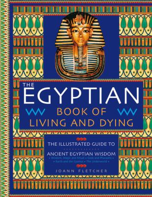 The Egyptian Book of Living and Dying: The Illustrated Guide to Ancient Egyptian Wisdom 9780785828839