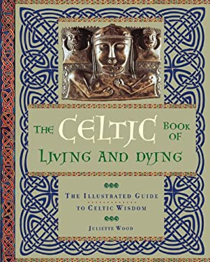 The Celtic Book of Living and Dying: The Illustrated Guide to Celtic Wisdom 9780785828846