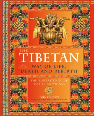 The Tibetan Way of Life, Death, and Rebirth: The Illustrated Guide to Tibetan Wisdom 9780785828853
