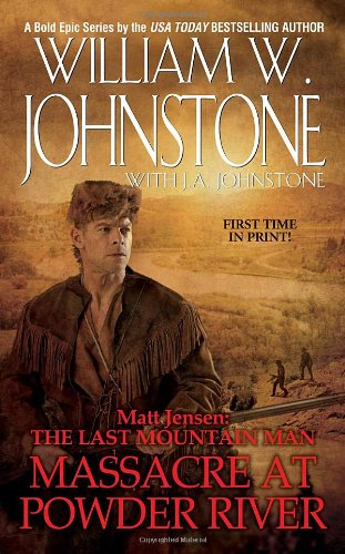 Matt Jensen, the Last Mountain Man # 7: Massacre at Powder River 9780786028030