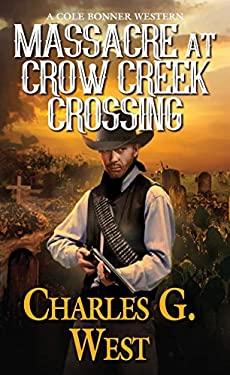 Massacre at Crow Creek Crossing (A Cole Bonner Western)