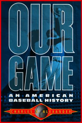 Our Game: An American Baseball History 9780786113668