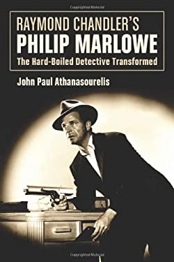 Raymond Chandler's Philip Marlowe: The Hard-Boiled Detective Transformed 9780786442157