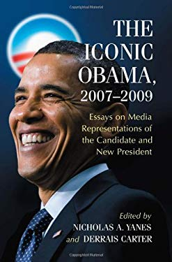 The Iconic Obama, 2007-2009: Essays on Media Representations of the Candidate and New President 9780786446025