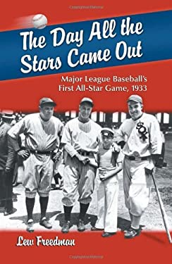 The Day All the Stars Came Out: Major League Baseball's First All-Star Game, 1933 9780786447084