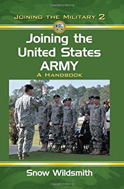 Joining the United States Army: A Handbook 9780786447596