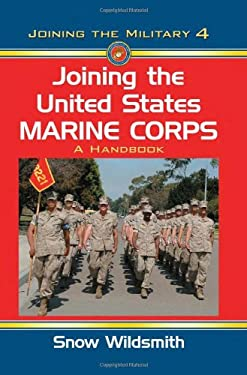 Joining the United States Marine Corps: A Handbook 9780786447619