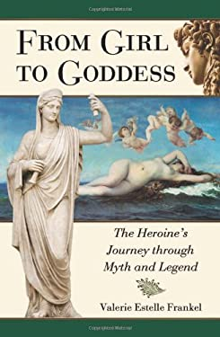 From Girl to Goddess: The Heroine's Journey Through Myth and Legend 9780786448319